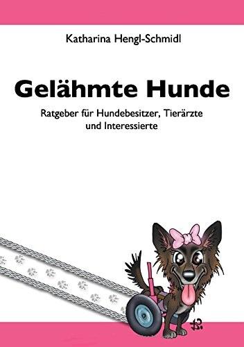 Gelähmte Hunde: Ratgeber für Hundebesitzer, Tierärzte und Interessierte - Katharina Hengl-Schmidl