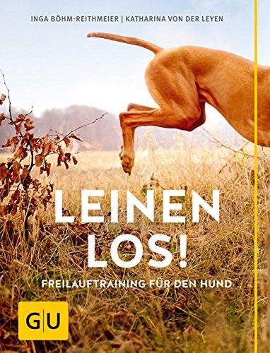 Leinen los!: Freilauftraining für den Hund - Inga Böhm-Reithmeier