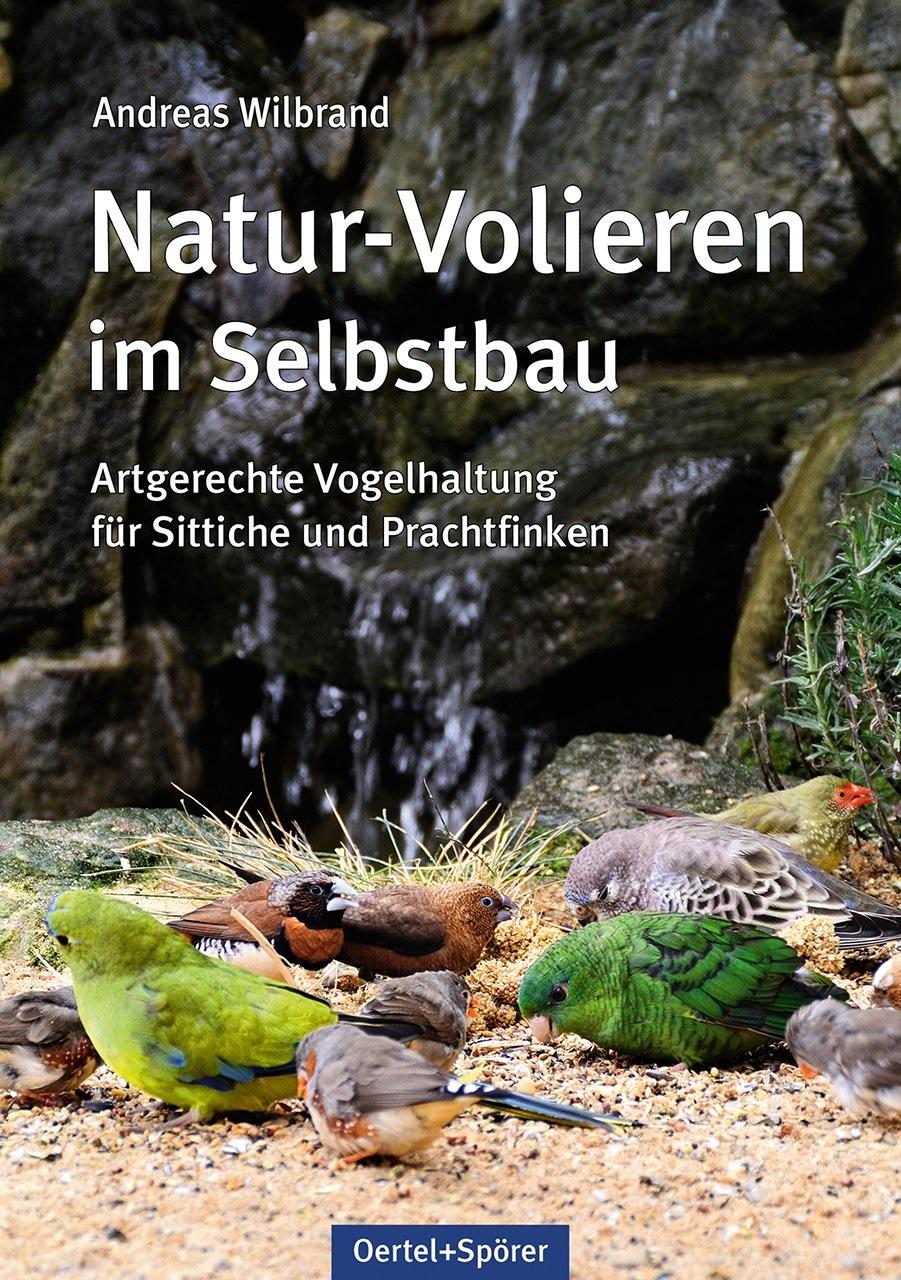 Natur-Volieren im Selbstbau: Artgerechte Vogelhaltung für Sittiche und Prachtfinken - Andreas Wilbrand