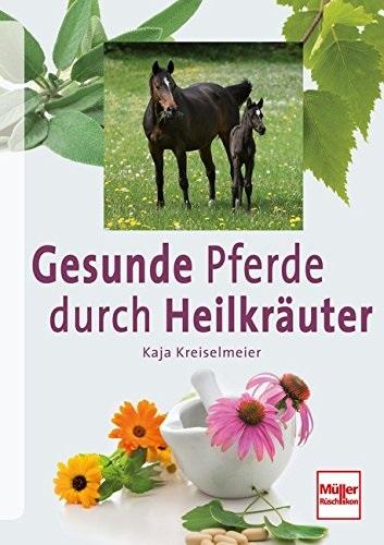 Gesunde Pferde durch Heilkräuter - Kaja Kreisel...