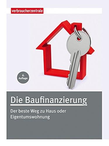 Die Baufinanzierung: Der beste Weg zu Haus oder...