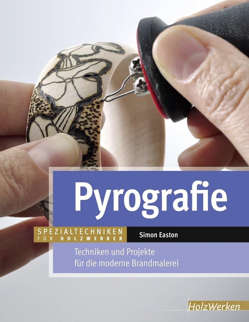 Pyrografie: Techniken und Projekte für die mode...