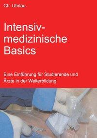 Intensivmedizinische Basics: Eine Einführung fü...