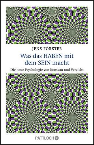 Was das Haben mit dem Sein macht: Die neue Psychologie von Konsum und Verzicht - Förster, Jens