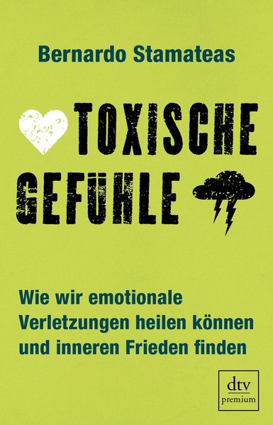 Toxische Gefühle: Wie wir emotionale Verletzung...