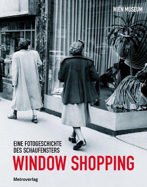 Window Shopping: Eine Fotogeschichte des Schauf...