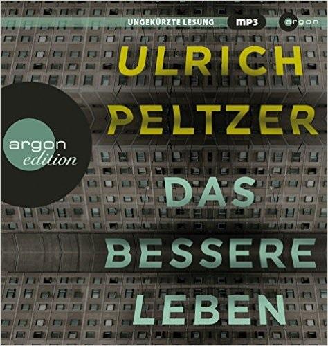 Das bessere Leben - Ulrich Peltzer [2 mp3 CDs]
