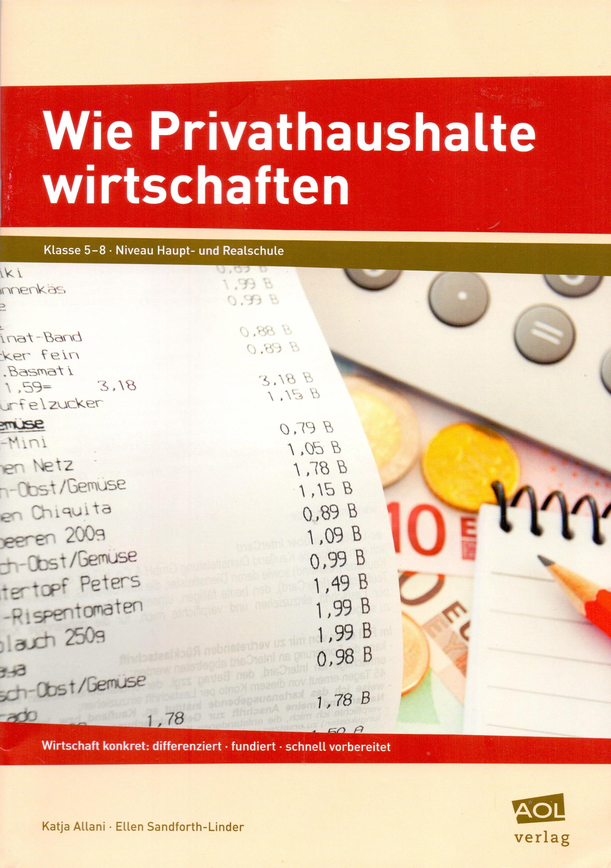 Wirtschaft konkret: Wie Privathaushalte wirtschaften - Klasse 5-8 Niveau Haupt- und Realschule - Katja Allani [Broschier
