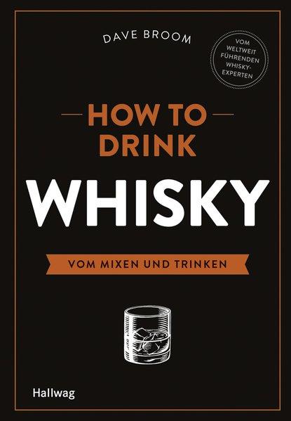 How to Drink Whisky: Vom Mixen und Trinken (Allgemeine Einführungen) - Broom, Dave