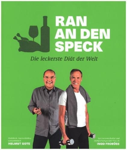 Ran an den Speck - Die leckerste Diät der Welt - Helmut Gote