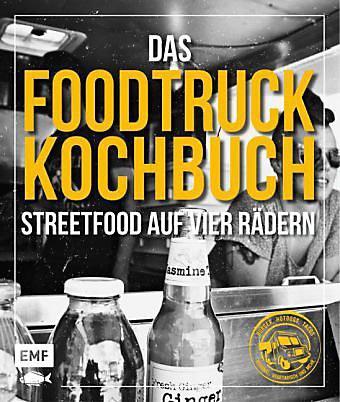 Das Foodtruck-Kochbuch: Streetfood auf vier Räd...