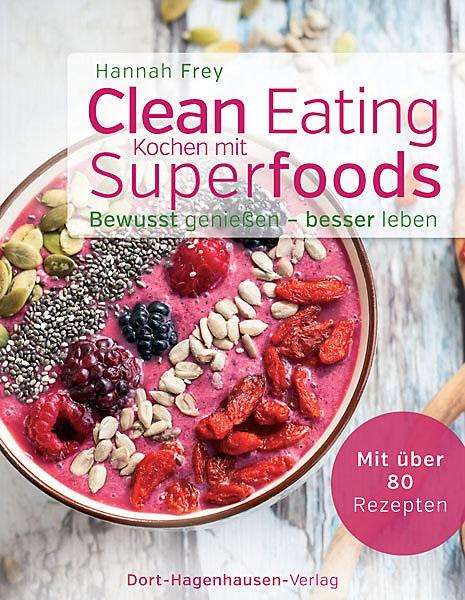 Clean Eating - Kochen mit Superfoods - Hannah Frey