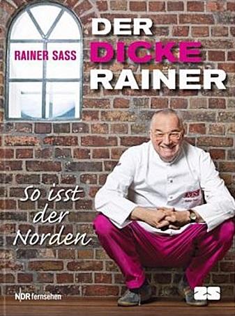 Der dicke Rainer. So isst der Norden - Rainer Sass