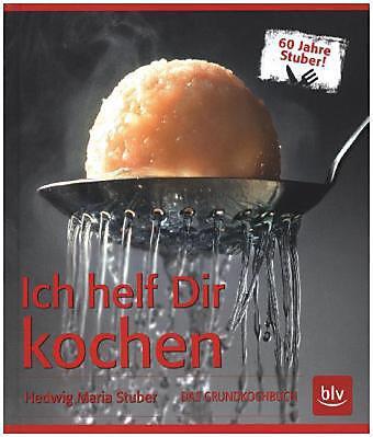 Ich helf Dir kochen: DAS GRUNDKOCHBUCH - Stuber, Hedwig Maria