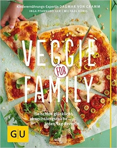 Veggie for Family: Fleischlos glücklich: abwechslungsreiche Jeden-Tag-Rezepte - Dagmar von Cramm