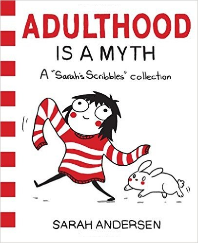 Adulthood Is a Myth: A Sarah´s Scribbles Collection - Sarah Andersen