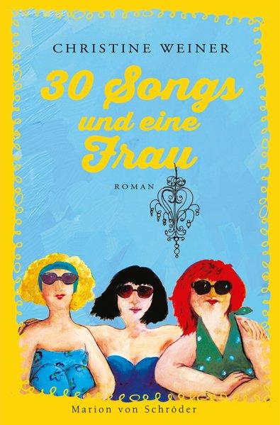 30 Songs und eine Frau: Roman - Weiner, Christine