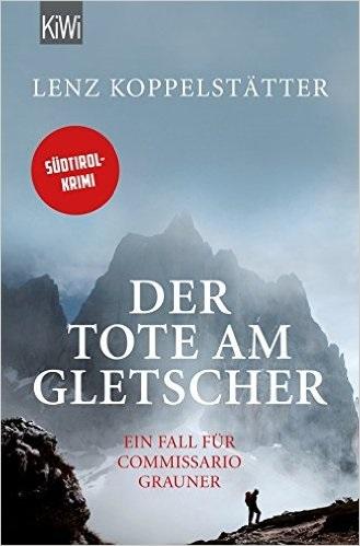 Der Tote am Gletscher: Ein Fall für Commissario Grauner - Koppelstätter, Lenz