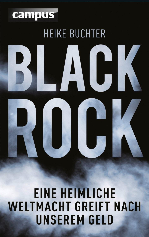 BlackRock: Eine heimliche Weltmacht greift nach unserem Geld - Buchter, Heike