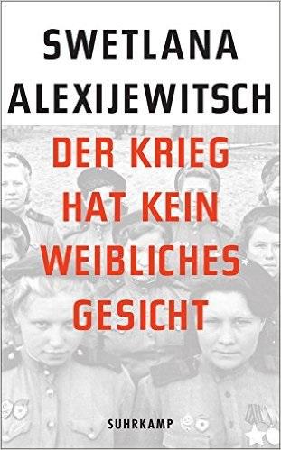Der Krieg hat kein weibliches Gesicht - Swetlana Alexijewitsch