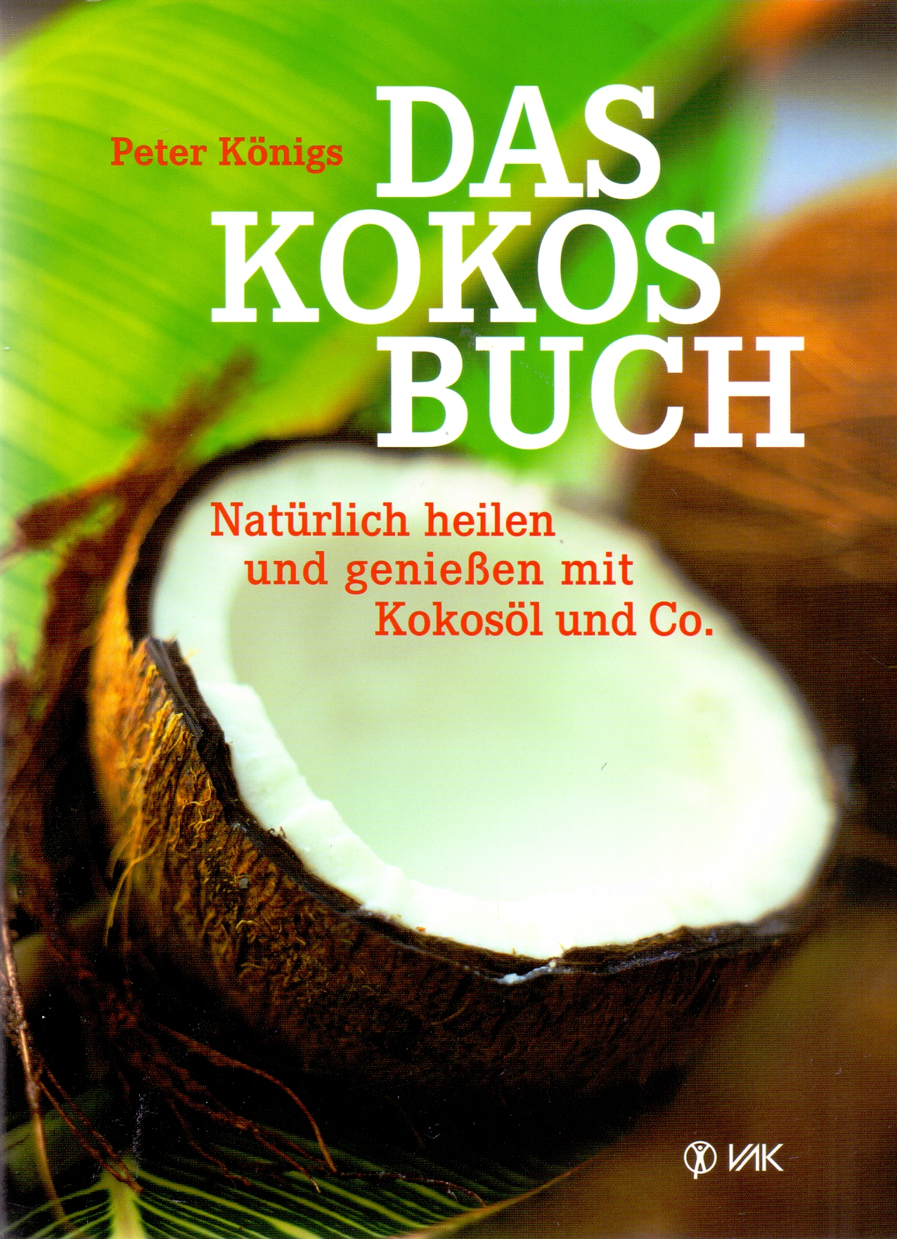 Das Kokos-Buch: Natürlich heilen und genießen mit Kokosöl und Co - Peter Königs [Broschiert, 6. Auflage 2014]