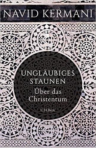 Ungläubiges Staunen: Über das Christentum - Kermani, Navid