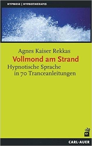 Vollmond am Strand: Tranceanleitung und hypnotische Sprache - Kaiser Rekkas, Agnes