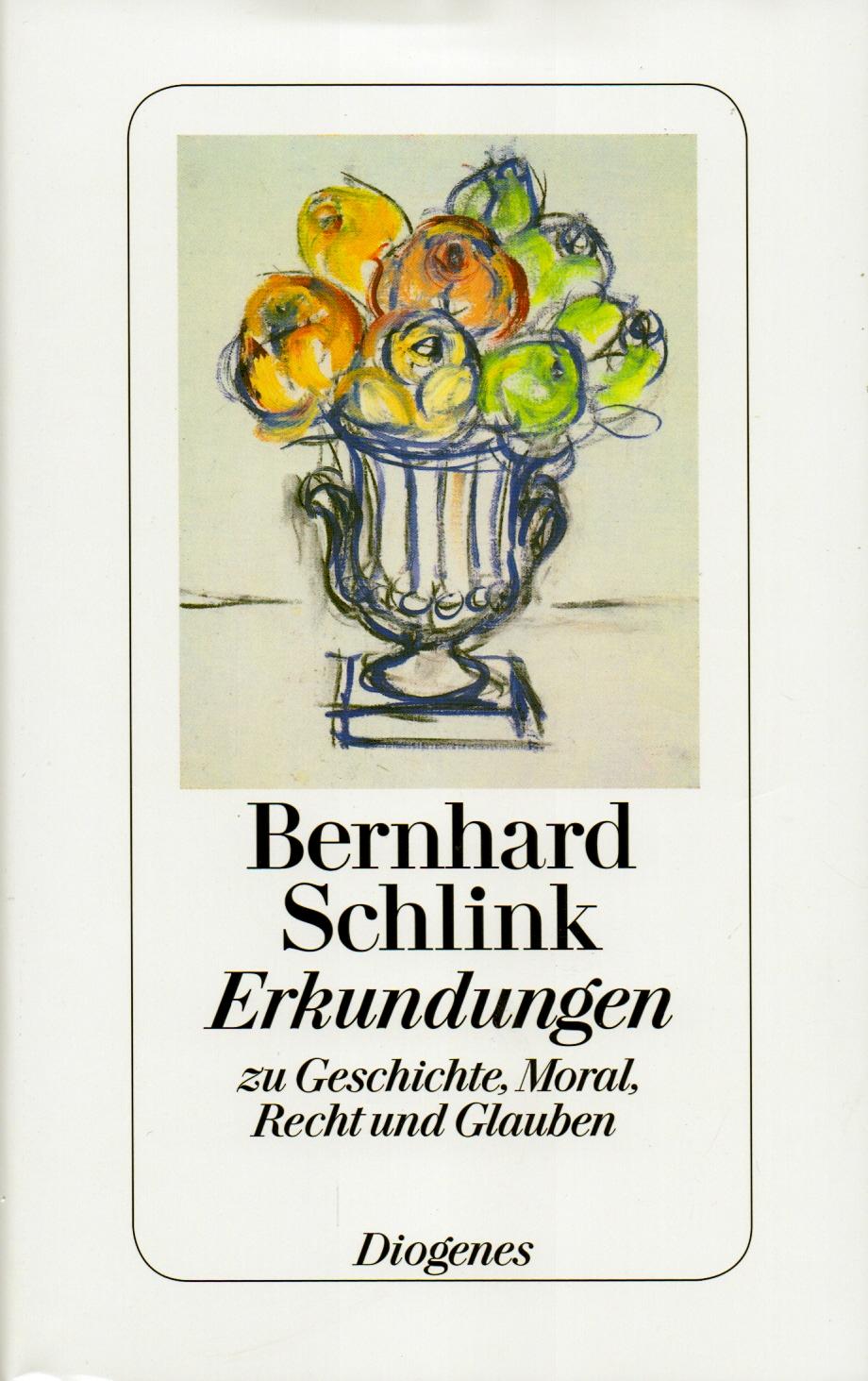 Erkundungen: zu Geschichte, Moral, Recht und Glauben - Bernhard Schlink [Gebundene Ausgabe]