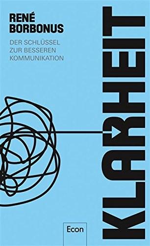 Klarheit: Der Schlüssel zur besseren Kommunikation - Borbonus, René