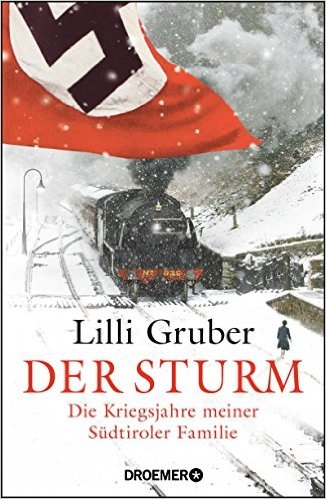 Der Sturm: Die Kriegsjahre meiner Südtiroler Familie - Gruber, Lilli