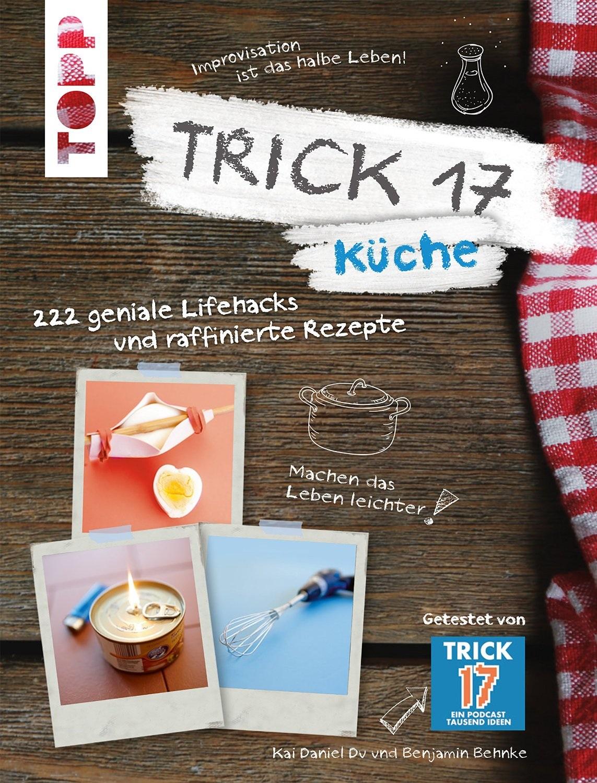 Trick 17 - Küche: 222 geniale Handgriffe und raffinierte Rezepte - Du, Kai Daniel