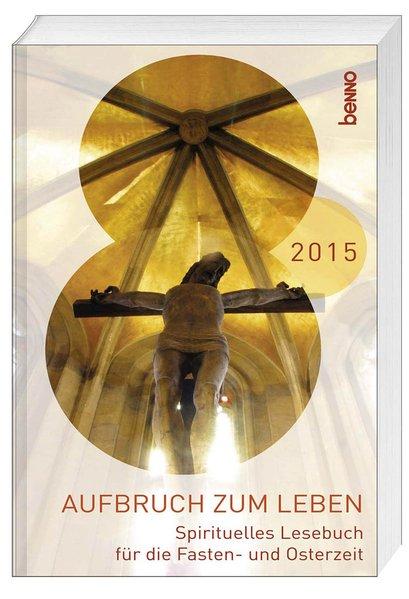 Aufbruch zum Leben 2015: Spirituelles Lesebuch ...