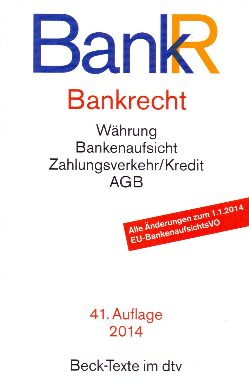 BankR - Bankrecht: Währung, Bankenaufsicht, Zahlungsverkehr/Kredit, AGB [Taschenbuch, 41. Auflage 2014]