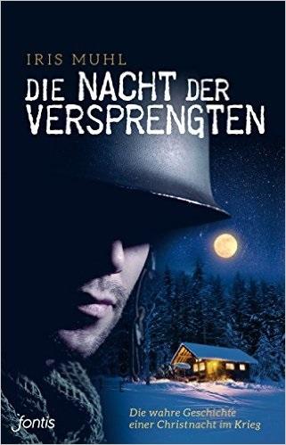 Die Nacht der Versprengten: Die wahre Geschichte einer Christnacht im Krieg - Muhl, Iris