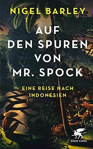 Auf den Spuren von Mr. Spock: Eine Reise nach Indonesien - Barley, Nigel