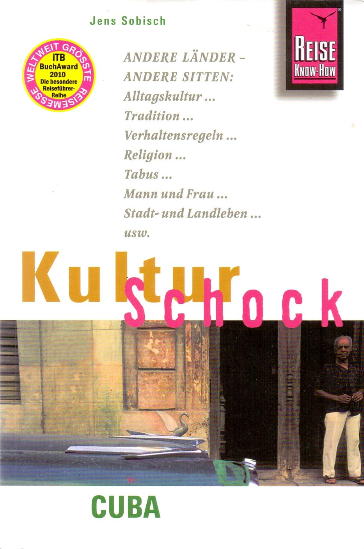 KulturSchock: Cuba - Alltagskultur, Tradition, Verhaltensregeln, Religion, Tabus, Mann und Frau, Stadt- und Landleben -