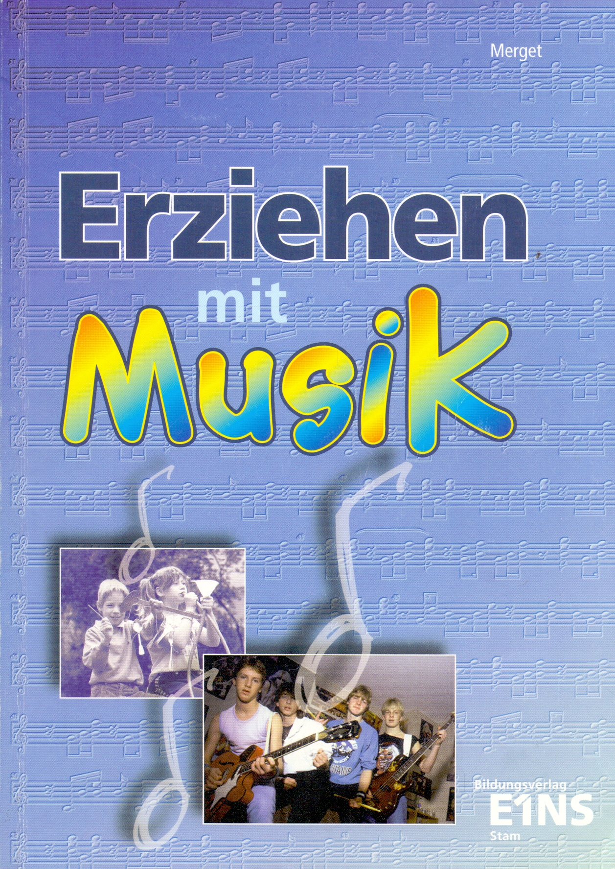 Erziehen mit Musik: In der sozialpädagogischen Ausbildung - Gerhard Merget [1. Auflage 1998]