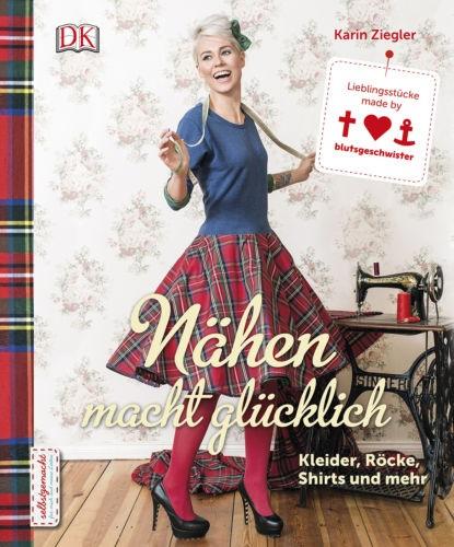 Nähen macht glücklich: Kleider, Röcke, Shirts und mehr - Karin Ziegler