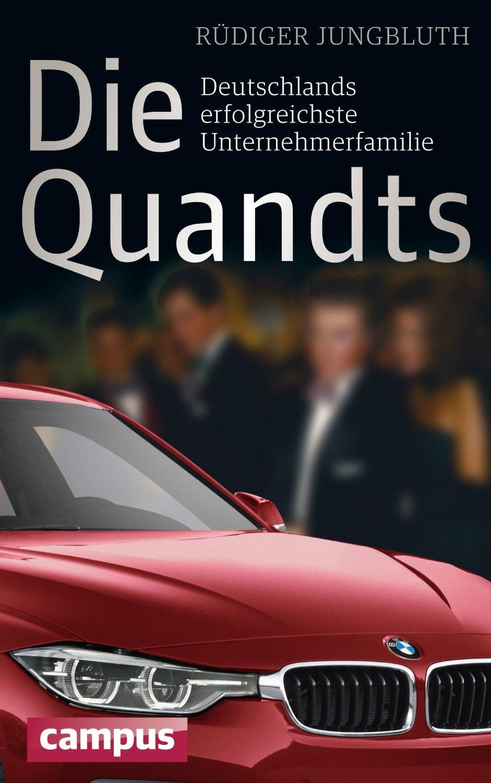 Die Quandts: Deutschlands erfolgreichste Unternehmerfamilie - Jungbluth, Rüdiger