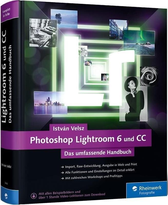 Photoshop Lightroom 6 und CC: Das umfassende Handbuch - Velsz, István
