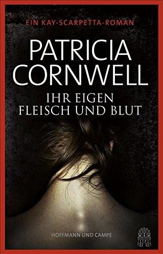 Ihr eigen Fleisch und Blut: Ein Kay-Scarpetta-Roman - Cornwell, Patricia