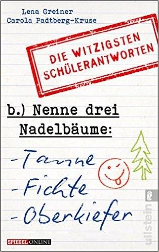 Nenne drei Nadelbäume: Tanne, Fichte, Oberkiefer: Die witzigsten Schülerantworten - Greiner, Lena
