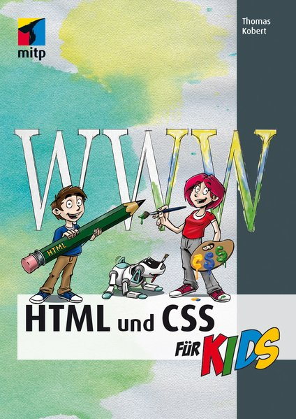 HTML und CSS (mitp...für Kids) - Thomas Kobert