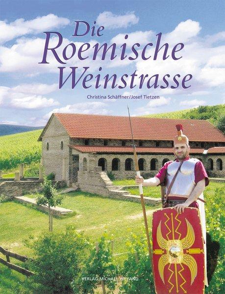 Die Roemische Weinstrasse - Schäffner, Christina