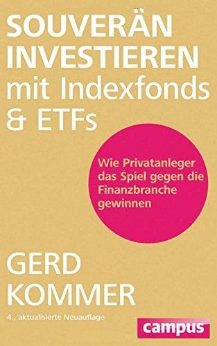 Souverän investieren mit Indexfonds und ETFs: Wie Privatanleger das Spiel gegen die Finanzbranche gewinnen - Gerd Kommer