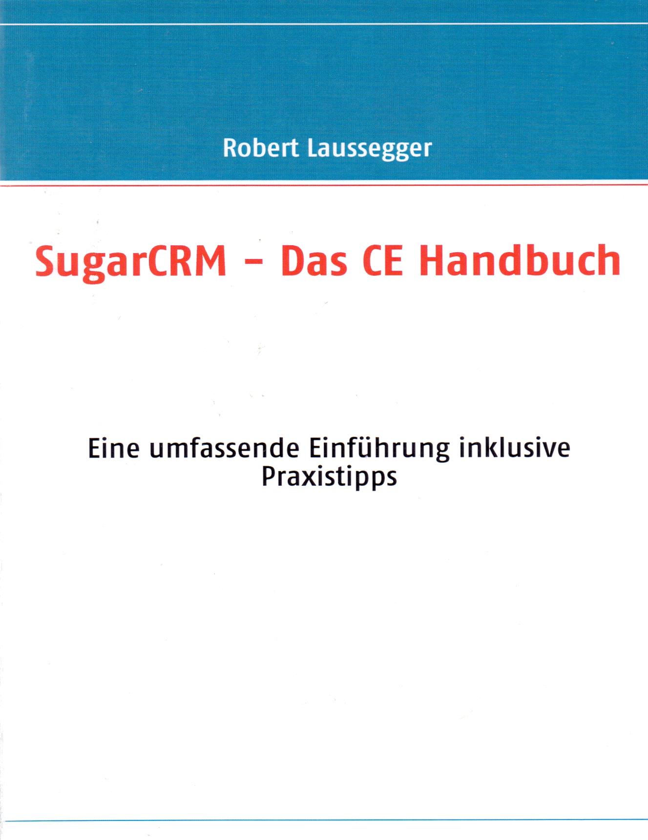SugarCRM - Das Handbuch: Für Version CE und Professional - Robert Laussegger [Taschenbuch, 2. Auflage 2009]