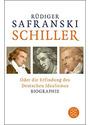 Schiller: oder Die Erfindung des Deutschen Idealismus - Rüdiger Safranski