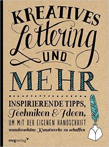 Kreatives Lettering und mehr: Inspirierende Tipps, Techniken und Ideen, um mit der eigenen Handschrift wunderschöne Kuns