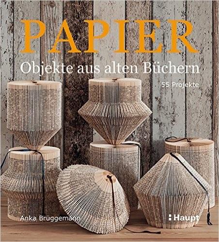 Papier-Objekte aus alten Büchern: 55 Projekte - Anka Brüggemann