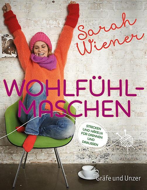 Wohlfühlmaschen: Stricken und Häkeln für Drinnen und Draussen - Sarah Wiener